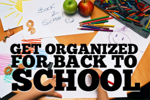 Get Organized for Back to School 300x200 Organization for School   My Top 10 Tips